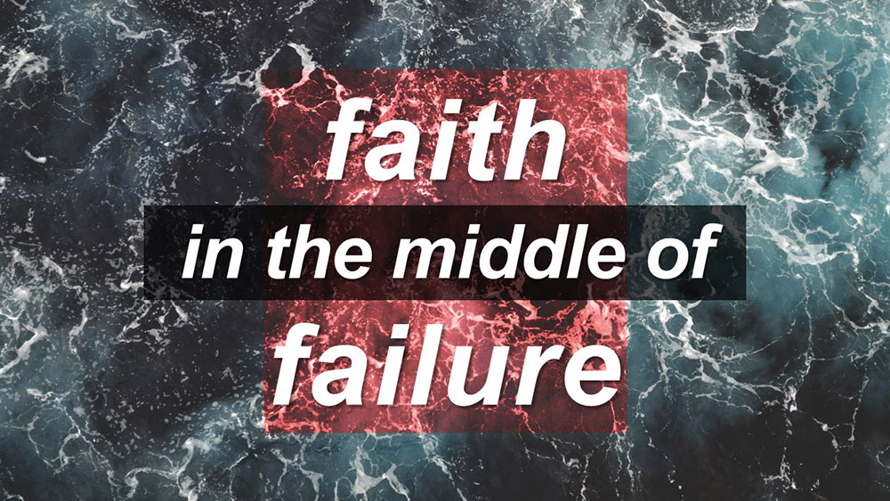 Faith in the Middle of Failure