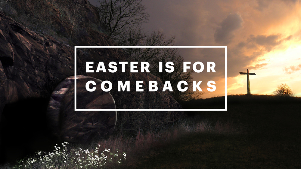 Easter is for Comebacks